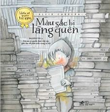Mầu sắc bị lãng quên (Bộ sách hiểu về quyền trẻ em)