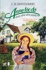 Anne tóc đỏ dưới chái nhà xanh (tái bản 2017)
