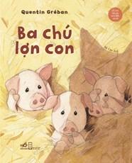 Ba chú lợn con - Cổ tích thế giới kinh điển cho bé