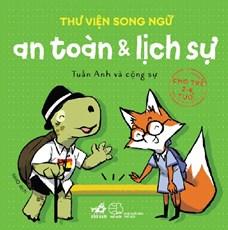 Thư viện song ngữ - An toàn và lịch sự (cho trẻ 2-6 tuổi)