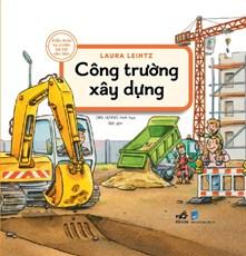 Kiến thức tự nhiên xã hội căn bản - Công trường xây dựng
