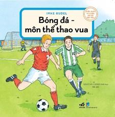 Kiến thức tự nhiên xã hội căn bản - Bóng đá môn thể thao vua