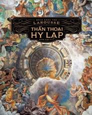 Thần thoại Hy Lạp - Bách khoa thư Larousse (TB 2019)