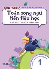 Toán song ngữ tiền tiểu học - Sách luyện tập 1