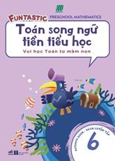Toán song ngữ tiền tiểu học - Sách luyện tập 6