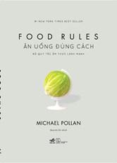 Ăn uống đúng cách: Bộ quy tắc ẩm thực lành mạnh