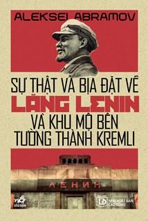 Sự Thật Và Bịa Đặt Về Lăng Lenin Và Khu Mộ Bên Tường Thành Kremli