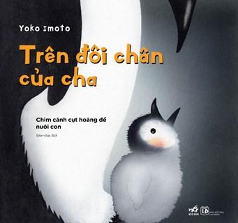Trên đôi chân của cha- Chim cánh cụt hoàng đế nuôi con