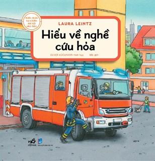 Kiến thức tự nhiên xã hội căn bản - Hiểu về nghề cứu hỏa