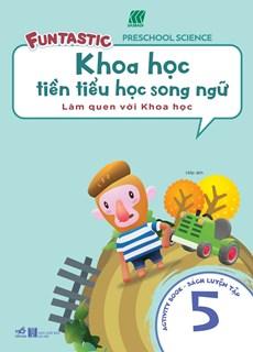 Khoa học tiền tiểu học song ngữ- Sách luyện tập 5