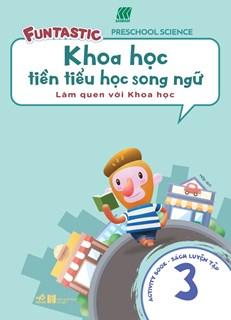 Khoa học tiền tiểu học song ngữ- Sách luyện tập 3