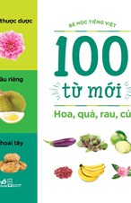 Hoa, quả, rau, củ (Bộ Bé học Tiếng Việt - 100 từ mới)