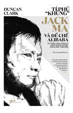 Tỉ phú khùng Jack Ma và đế chế Alibaba