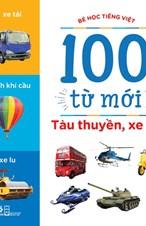 Tàu thuyền, xe cộ (Bộ Bé học Tiếng Việt - 100 từ mới)