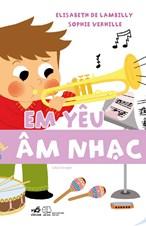 Nhà thông thái nhỏ Larousse - Em yêu âm nhạc