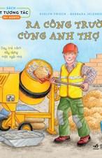 Sách lật tương tác: Ra công trường cùng anh thợ xây