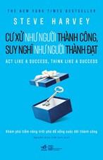 Cư xử như người thành công, suy nghĩ như người thành đạt
