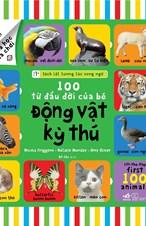 Sách lật tương tác song ngữ: 100 từ đầu đời của bé - Động vật kỳ thú