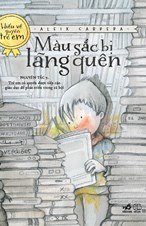 Mầu sắc bị lãng quên (Bộ sách hiểu về quyền trẻ em) - TB 2019