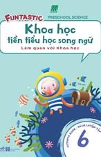 Khoa học tiền tiểu học song ngữ- Sách luyện tập 6
