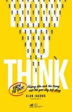 How to think - Cách tư duy: Hướng dẫn sinh tồn trong một thế giới đầy bất đồng
