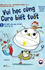 Vui học cùng Curo biết tuốt- Bí mật của chú rô bốt Curo kỳ lạ